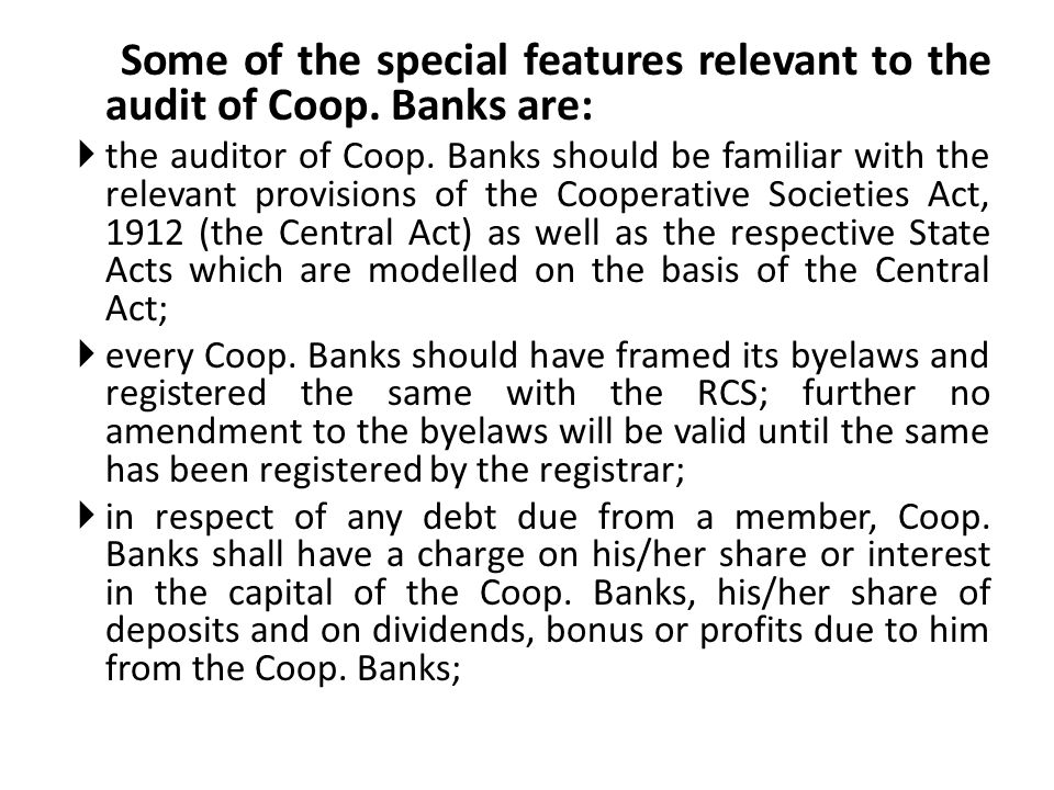 Some of the special features relevant to the audit of Coop. Banks are: