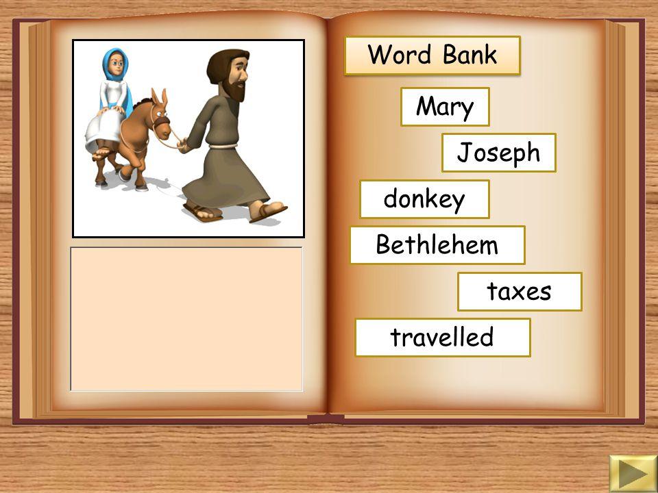 Word Bank Mary Joseph donkey Bethlehem taxes travelled