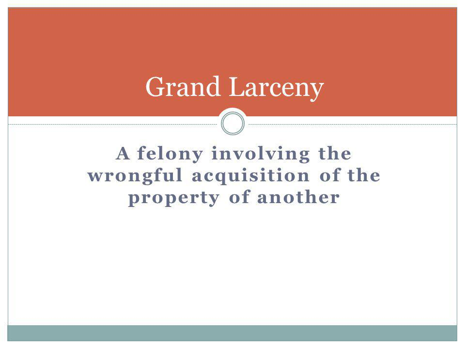 A felony involving the wrongful acquisition of the property of another