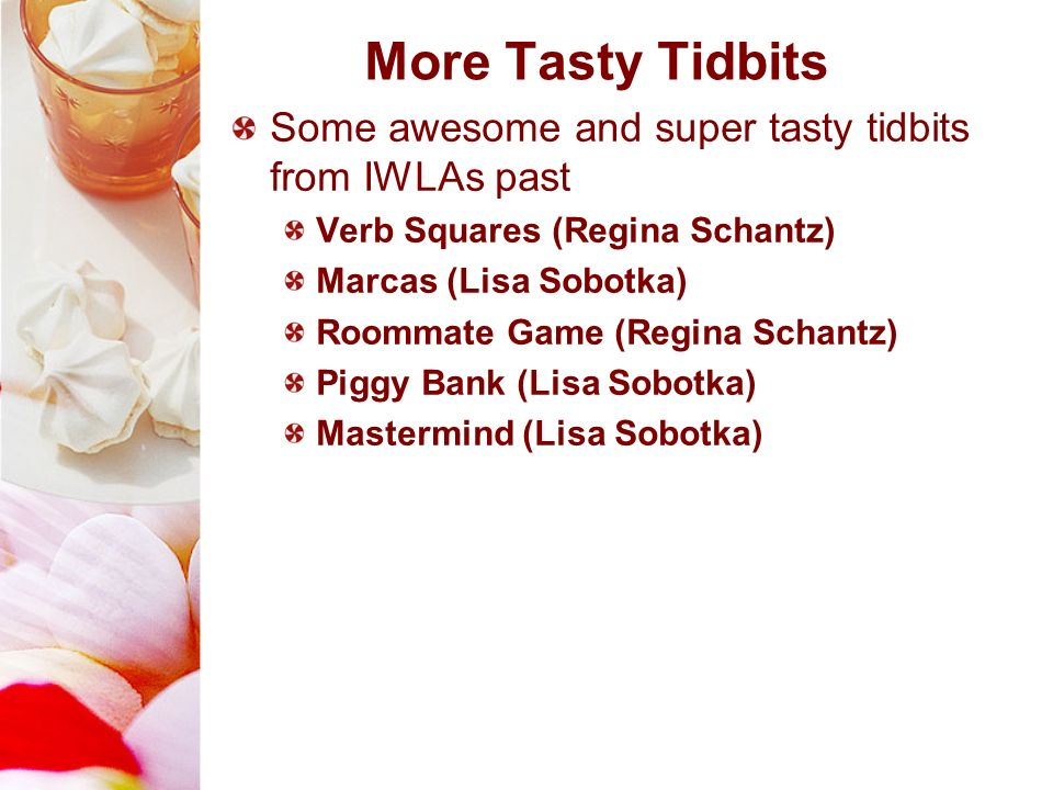 More Tasty Tidbits Some awesome and super tasty tidbits from IWLAs past. Verb Squares (Regina Schantz)