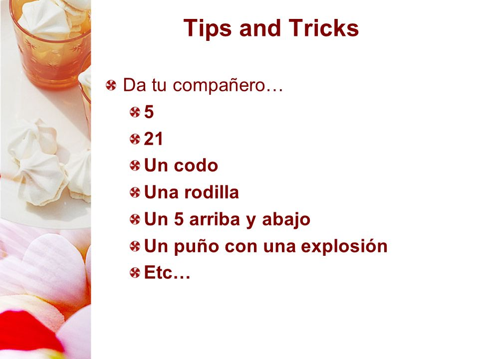 Tips and Tricks Da tu compañero… 5 21 Un codo Una rodilla