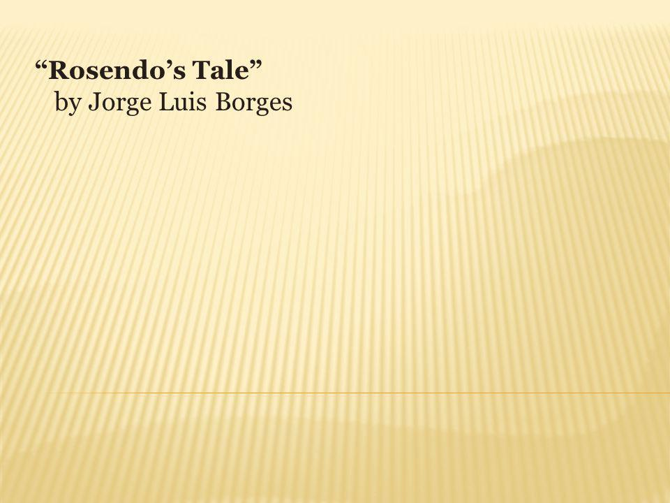 Rosendo's Tale by Jorge Luis Borges