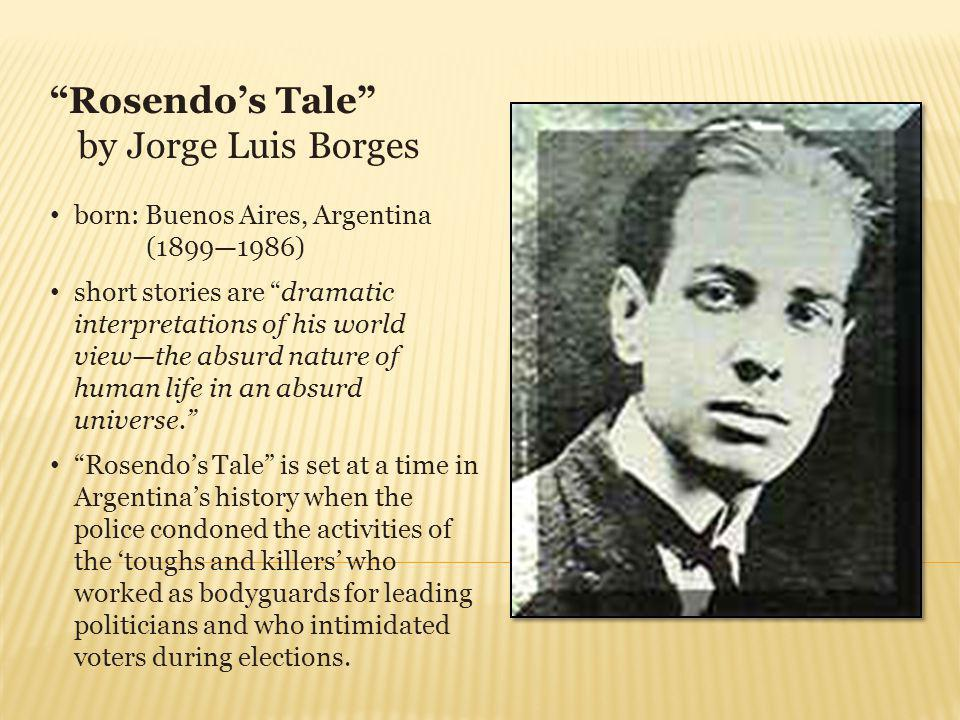 Rosendo's Tale by Jorge Luis Borges born: Buenos Aires, Argentina