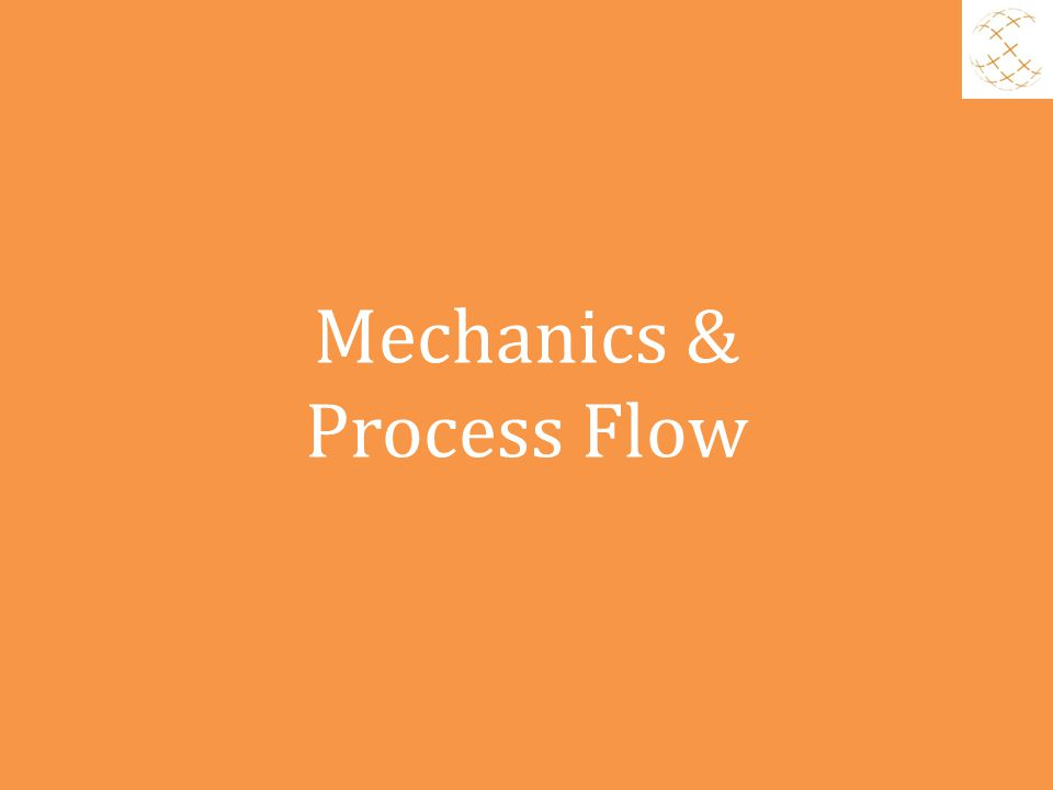 Mechanics & Process Flow