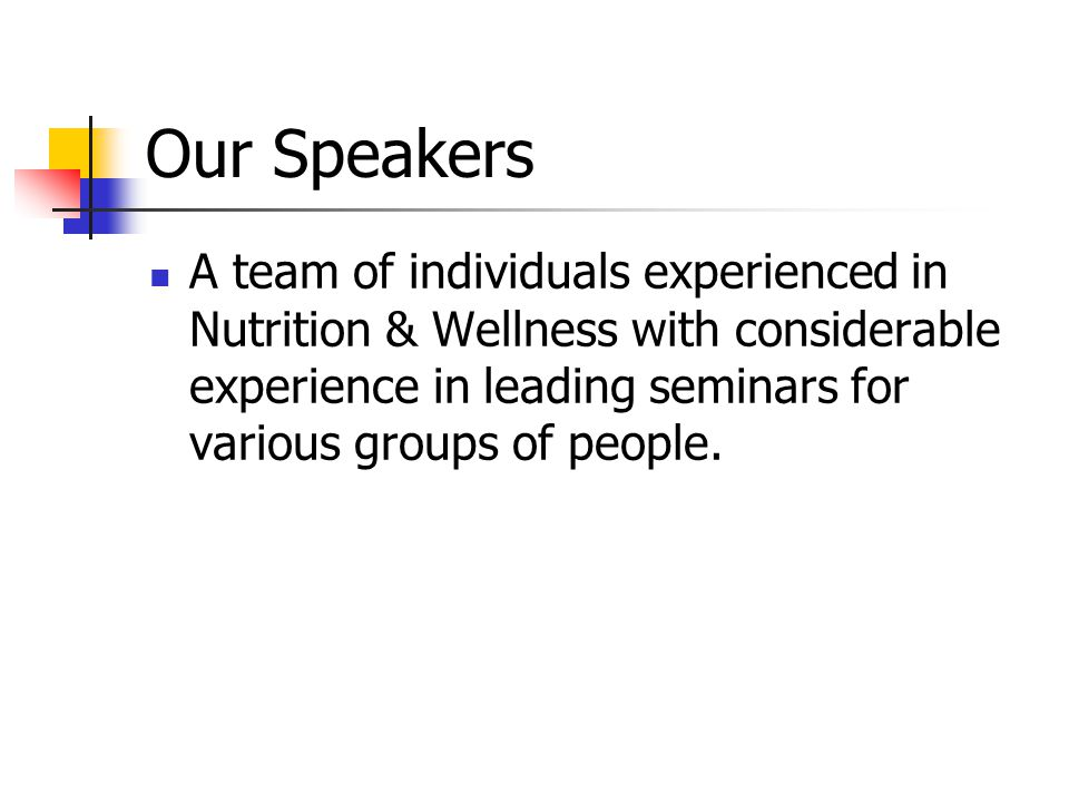 Our Speakers A team of individuals experienced in Nutrition & Wellness with considerable experience in leading seminars for various groups of people.