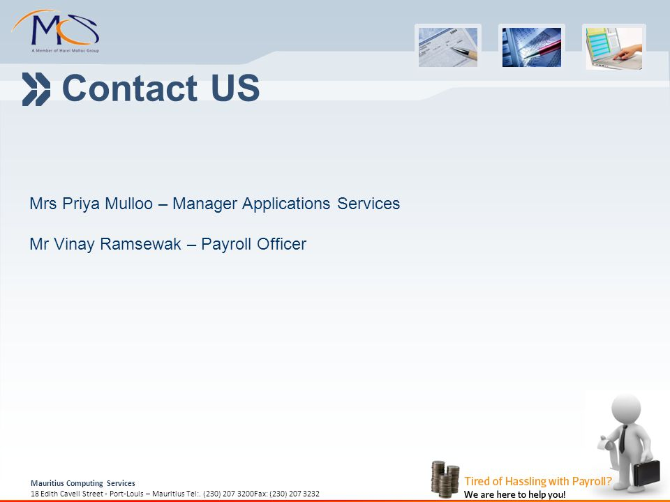 Contact US Mrs Priya Mulloo – Manager Applications Services Mr Vinay Ramsewak – Payroll Officer