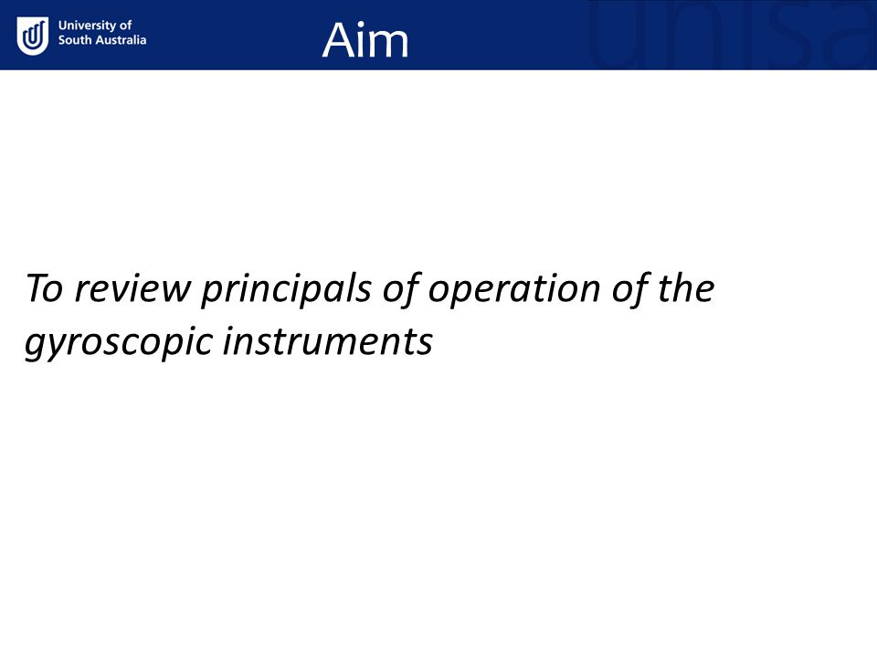 Aim To review principals of operation of the gyroscopic instruments