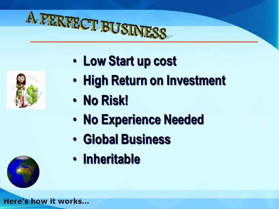 A PERFECT BUSINESS Low Start up cost High Return on Investment