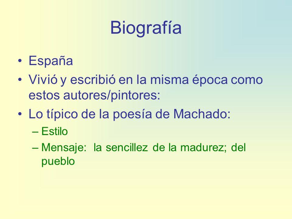 Biografía España. Vivió y escribió en la misma época como estos autores/pintores: Lo típico de la poesía de Machado: