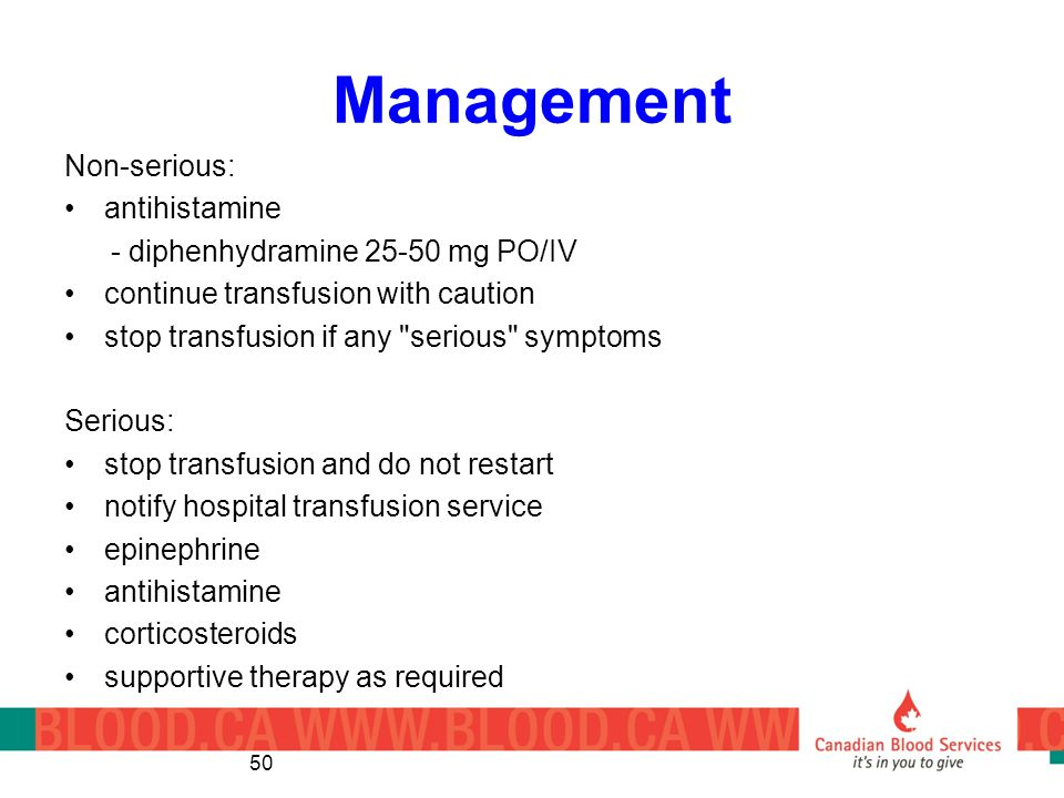Management Non-serious: antihistamine - diphenhydramine 25-50 mg PO/IV