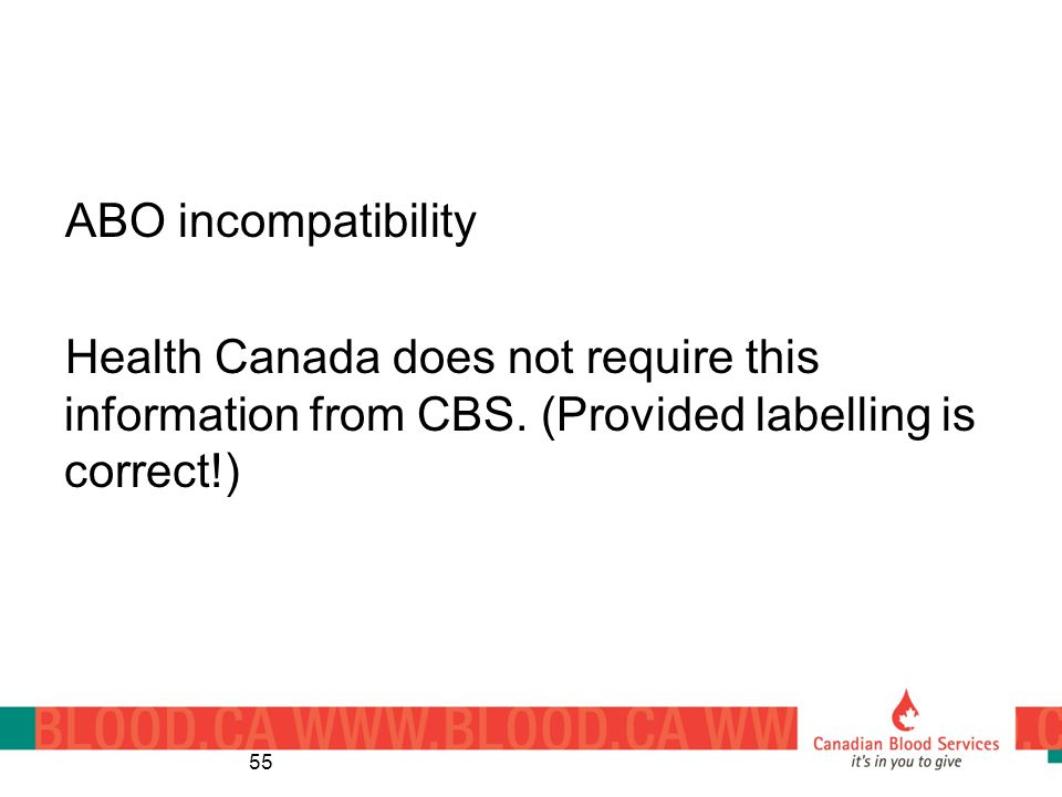 ABO incompatibility Health Canada does not require this information from CBS.
