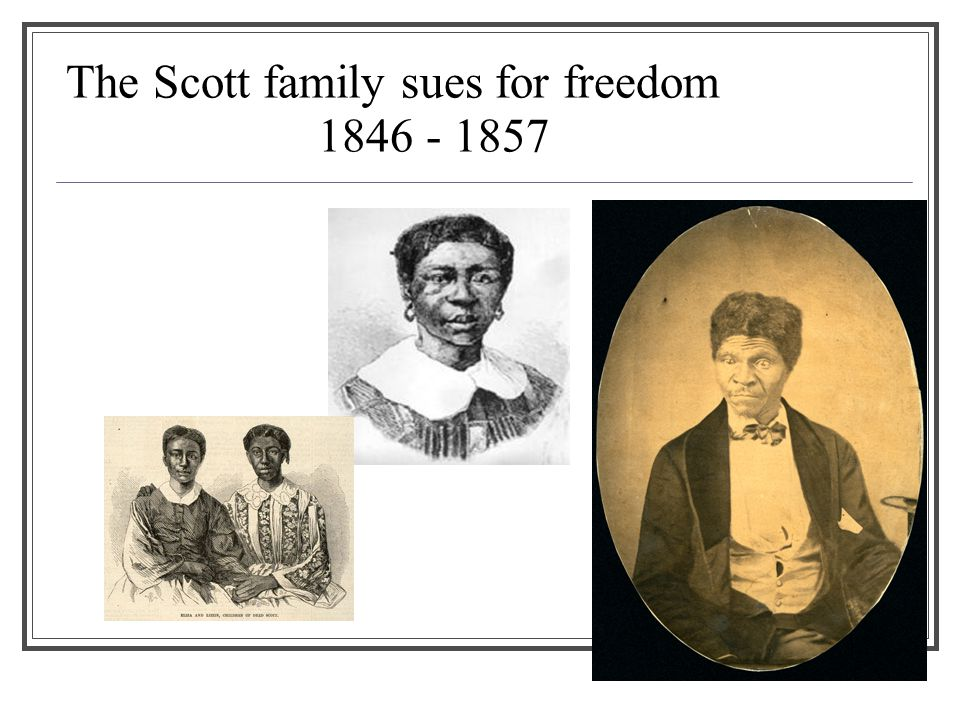 The Scott family sues for freedom 1846 - 1857