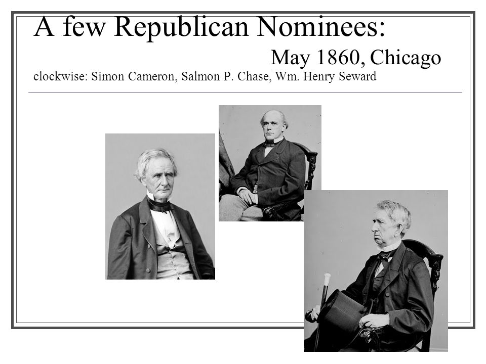 A few Republican Nominees: May 1860, Chicago clockwise: Simon Cameron, Salmon P.