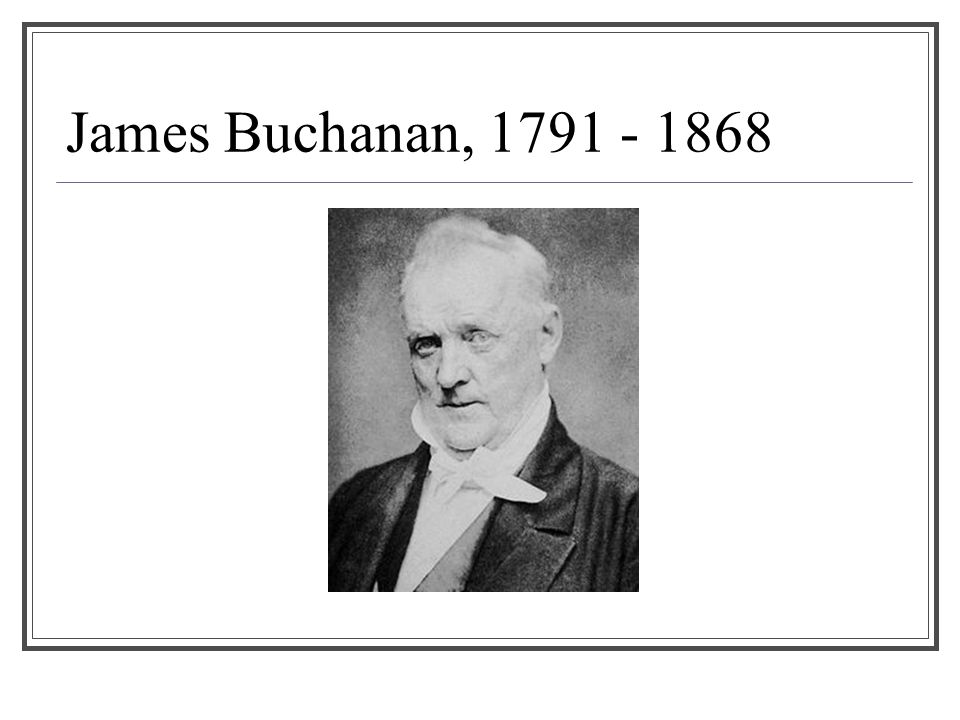 James Buchanan, 1791 - 1868