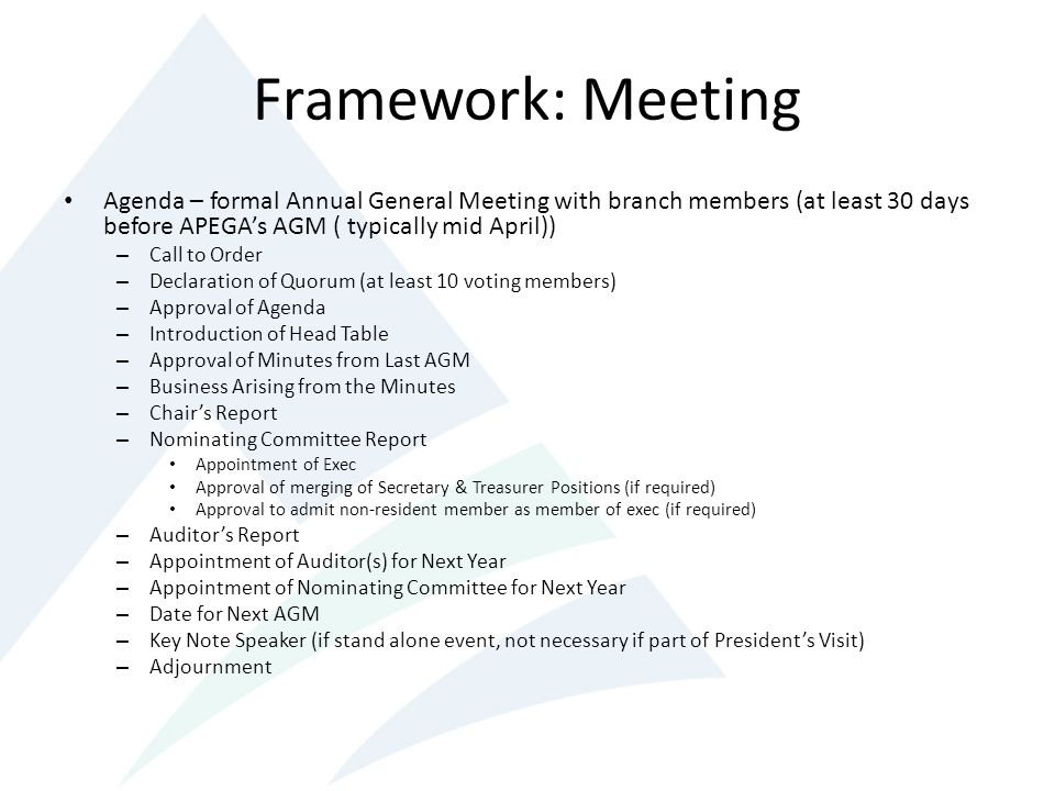 Framework: Meeting Agenda – formal Annual General Meeting with branch members (at least 30 days before APEGA's AGM ( typically mid April))