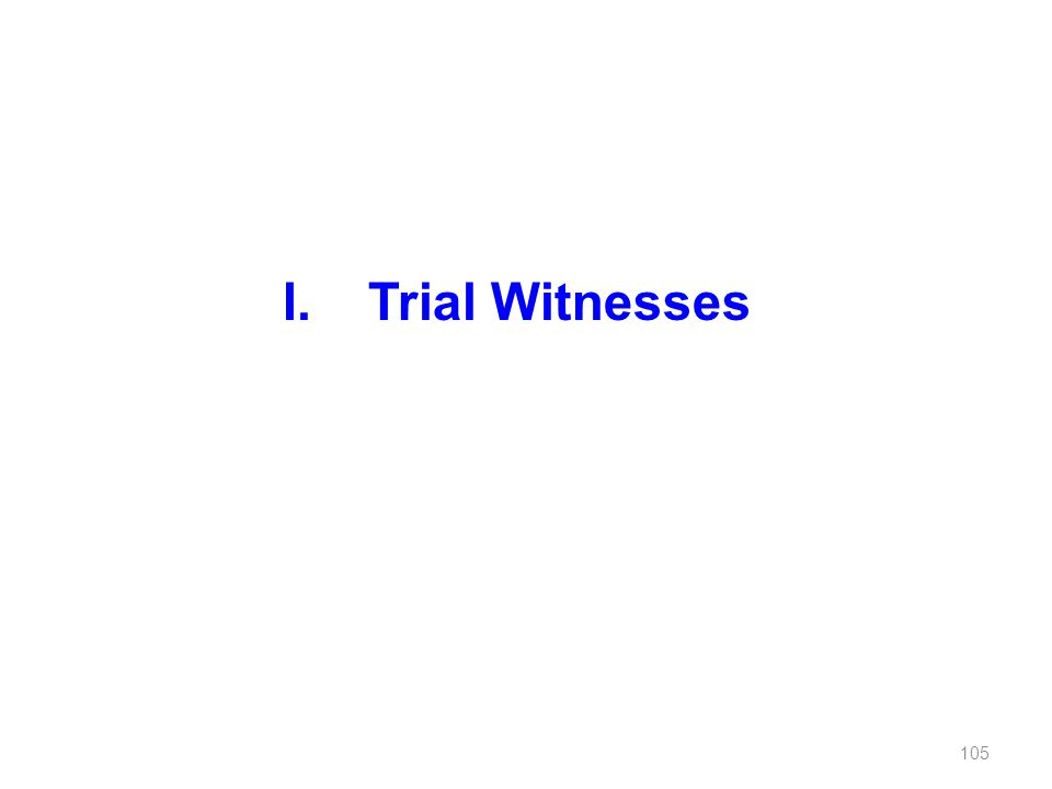 I. Trial Witnesses