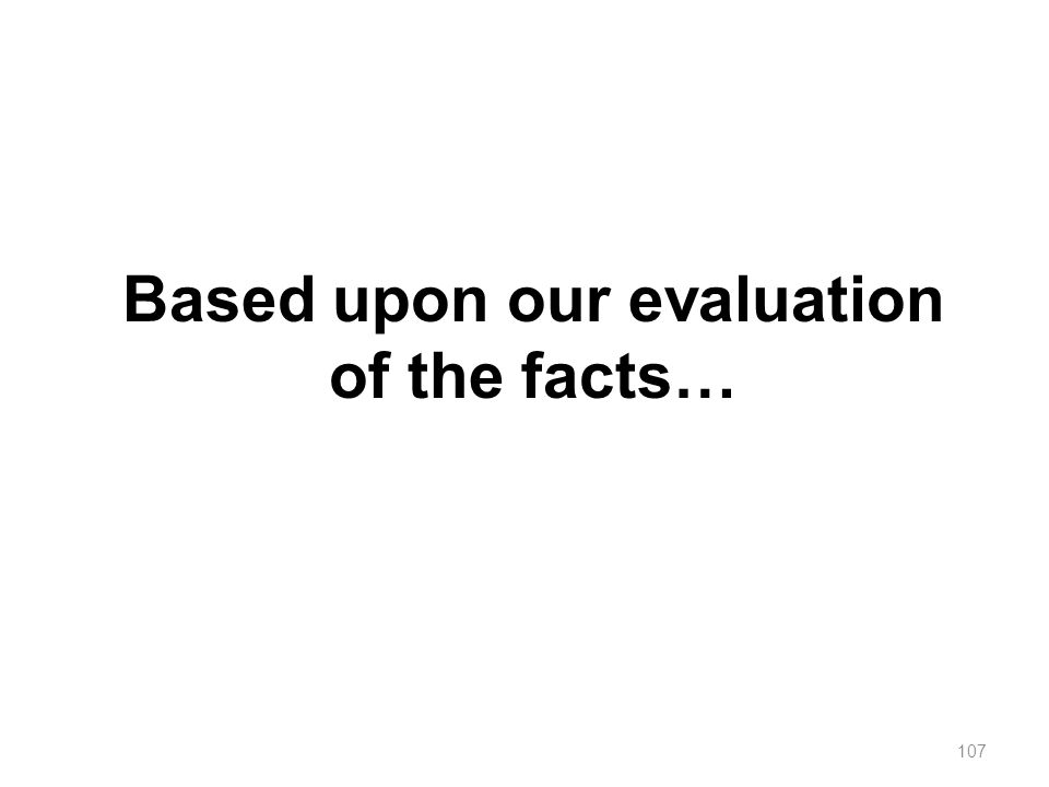 Based upon our evaluation of the facts…