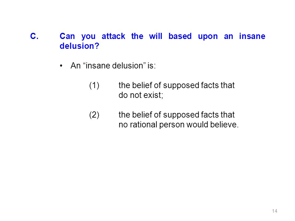 C. Can you attack the will based upon an insane delusion