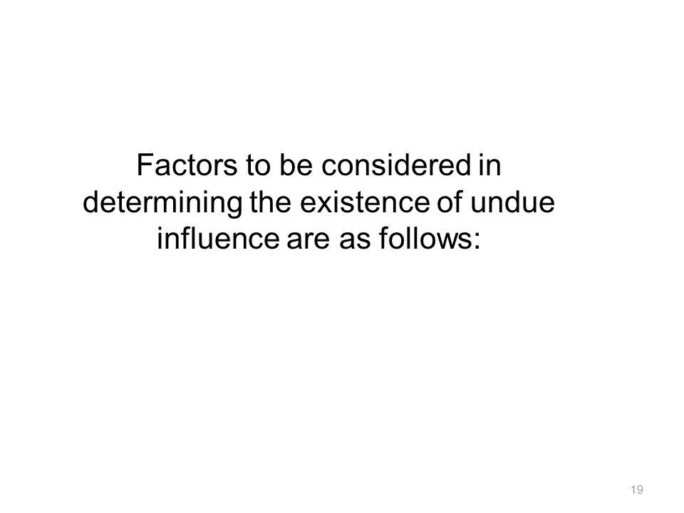 Factors to be considered in determining the existence of undue influence are as follows: