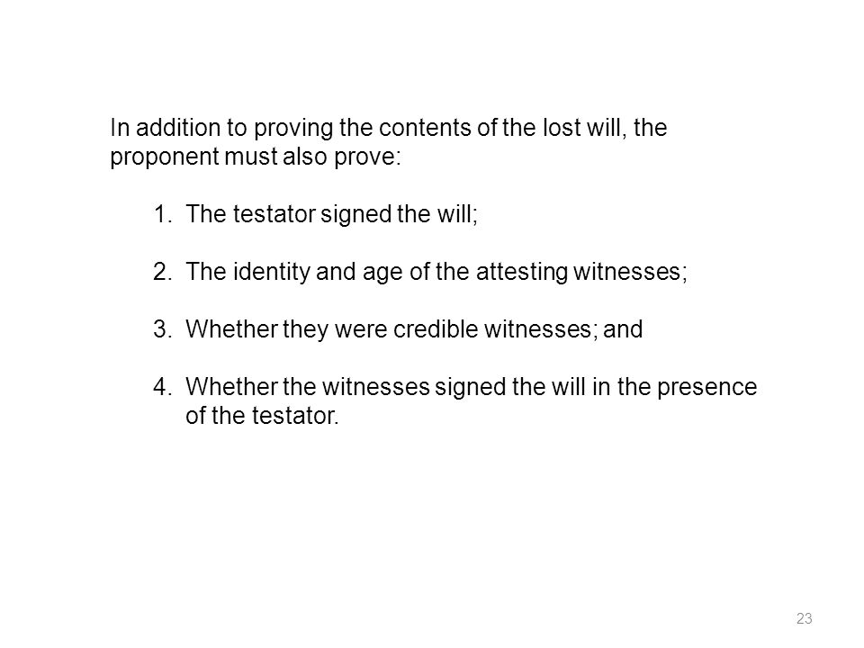In addition to proving the contents of the lost will, the proponent must also prove: