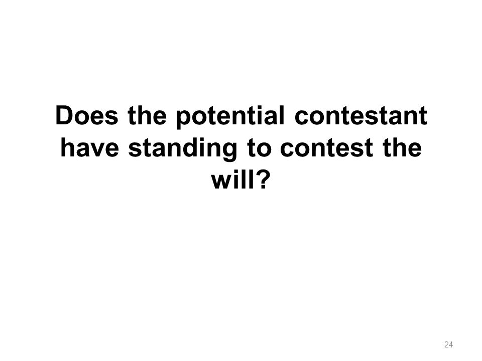 Does the potential contestant have standing to contest the will