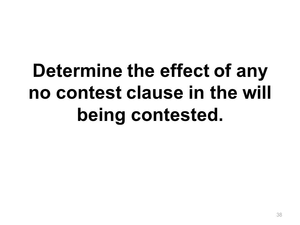 Determine the effect of any no contest clause in the will being contested.