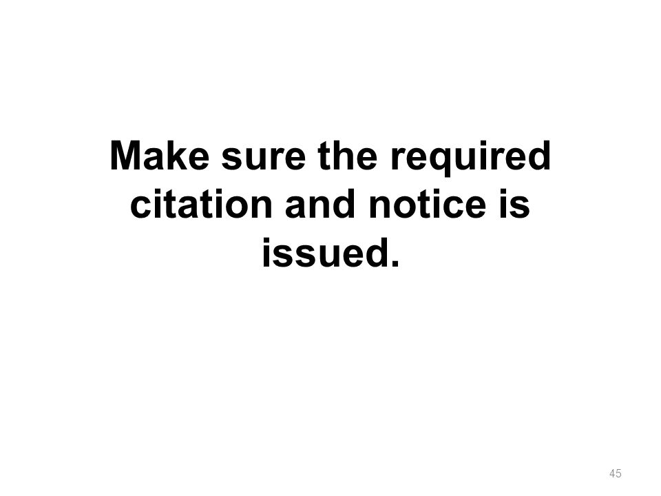 Make sure the required citation and notice is issued.