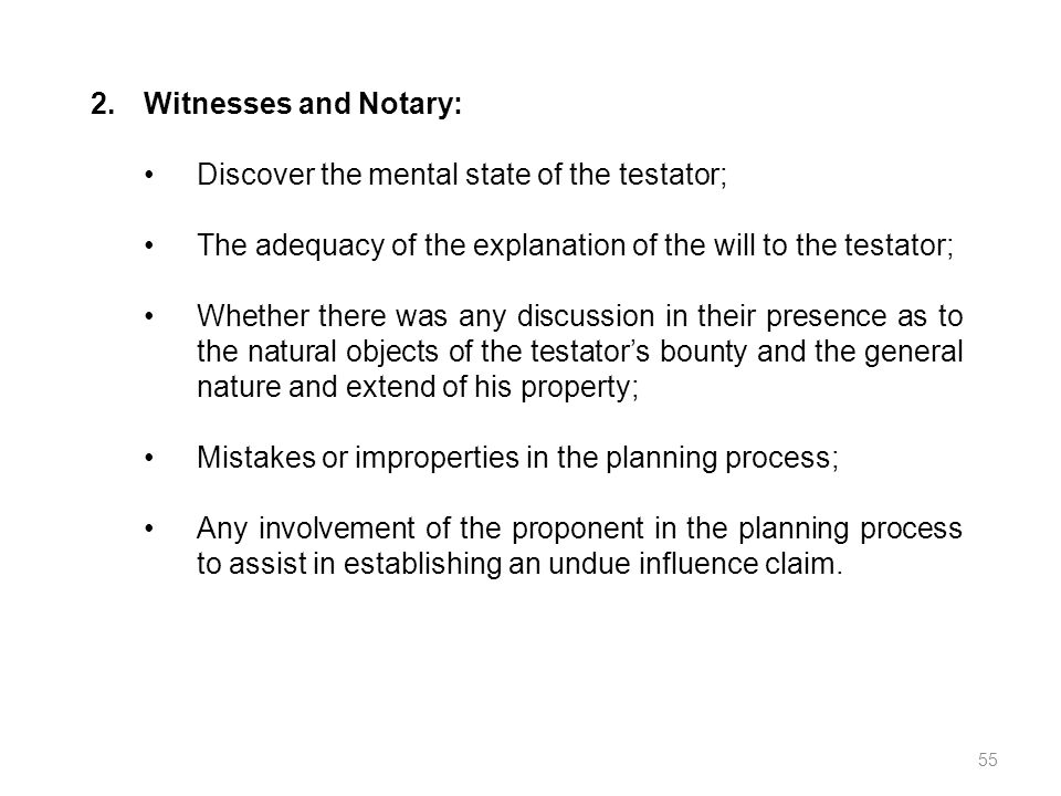 2. Witnesses and Notary: Discover the mental state of the testator; The adequacy of the explanation of the will to the testator;