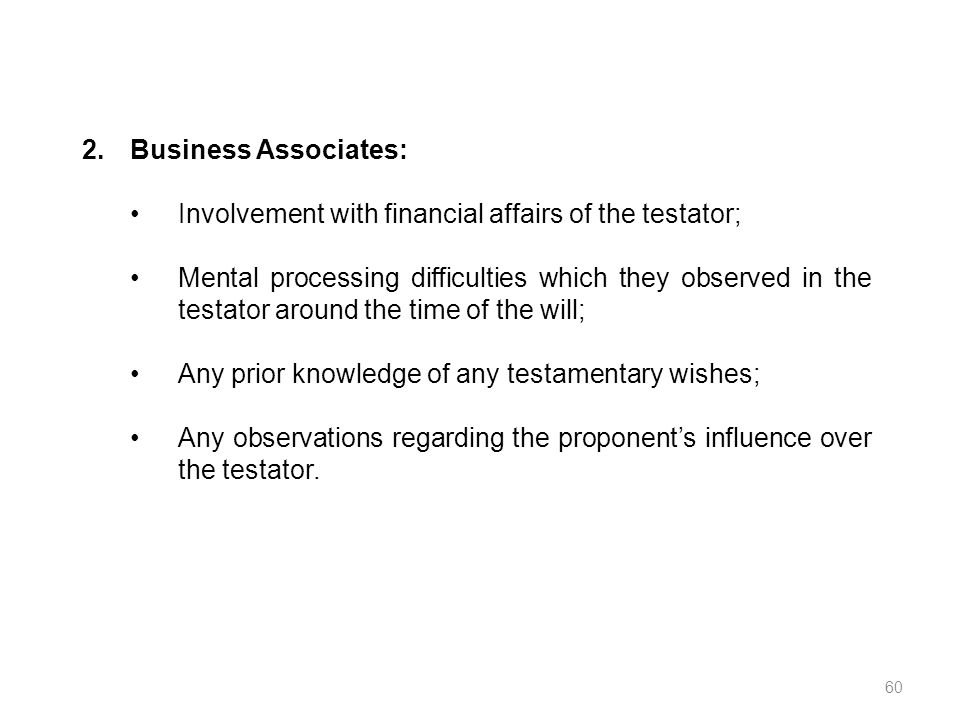 Business Associates: Involvement with financial affairs of the testator;