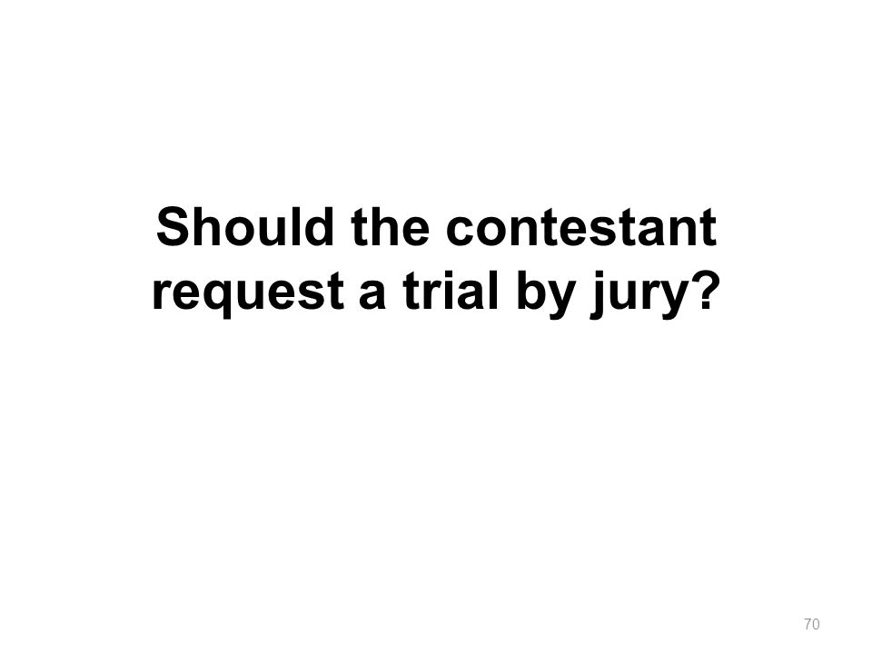 Should the contestant request a trial by jury