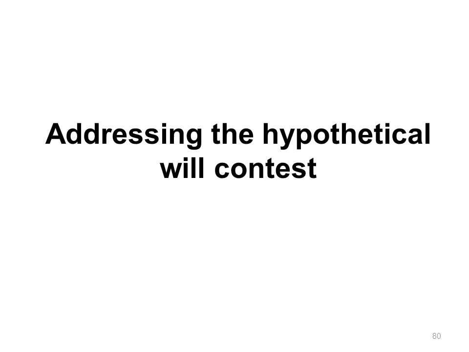 Addressing the hypothetical will contest
