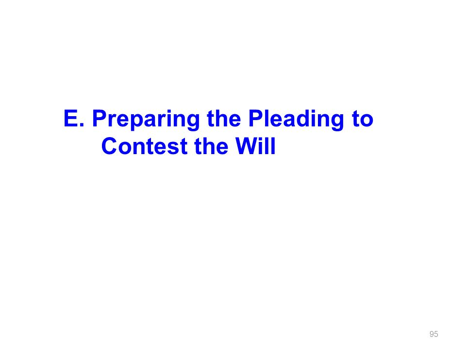 E. Preparing the Pleading to Contest the Will