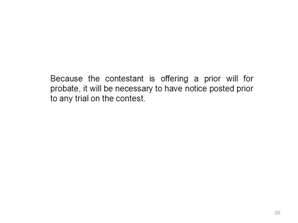 Because the contestant is offering a prior will for probate, it will be necessary to have notice posted prior to any trial on the contest.