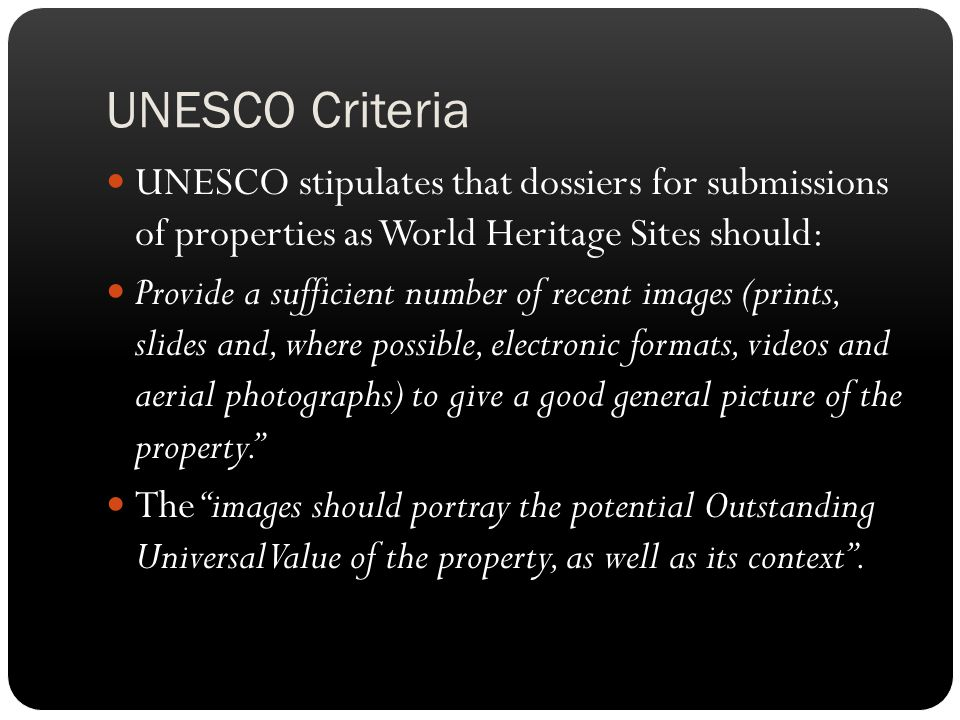 UNESCO Criteria UNESCO stipulates that dossiers for submissions of properties as World Heritage Sites should: