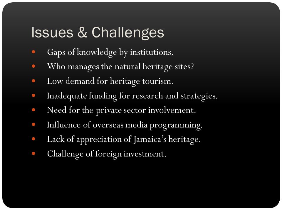 Issues & Challenges Gaps of knowledge by institutions.