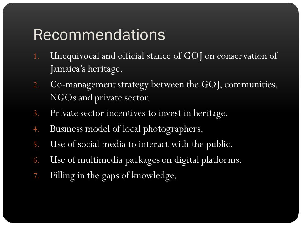 Recommendations Unequivocal and official stance of GOJ on conservation of Jamaica's heritage.