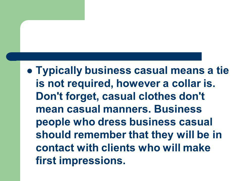 Typically business casual means a tie is not required, however a collar is.