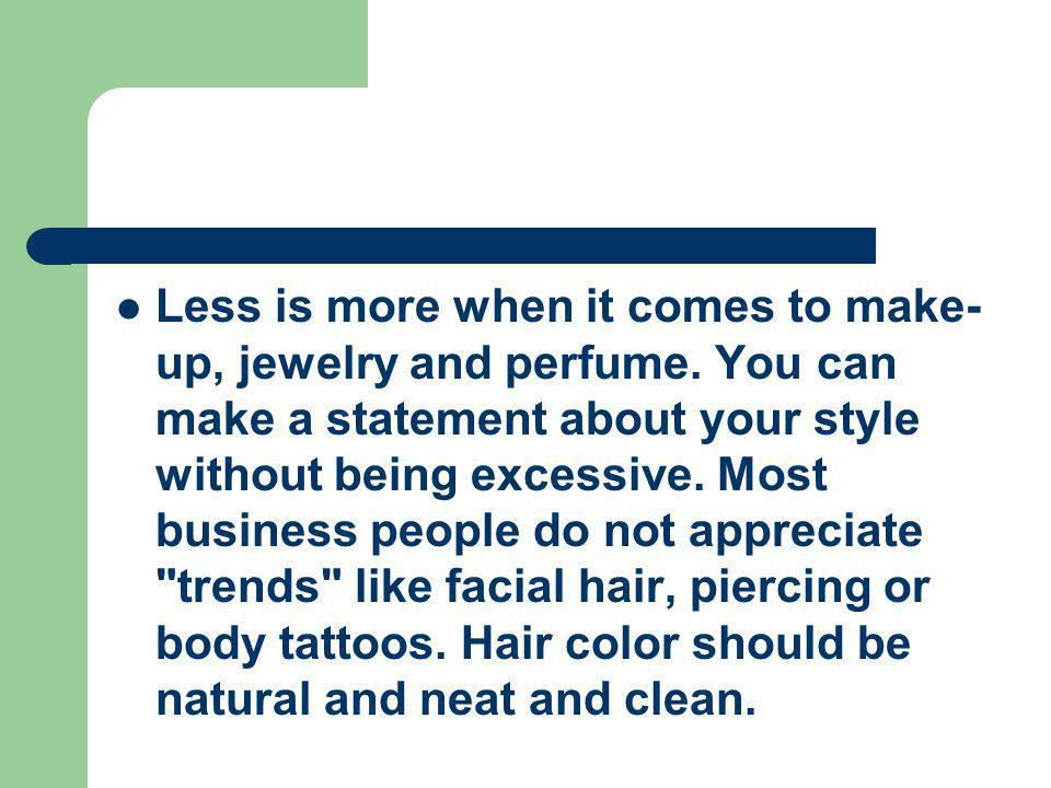 Less is more when it comes to make-up, jewelry and perfume