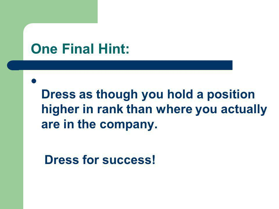 One Final Hint: Dress for success!