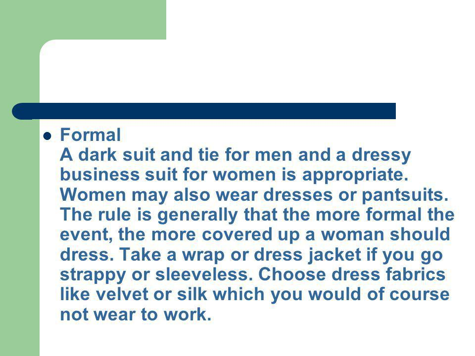 Formal A dark suit and tie for men and a dressy business suit for women is appropriate.