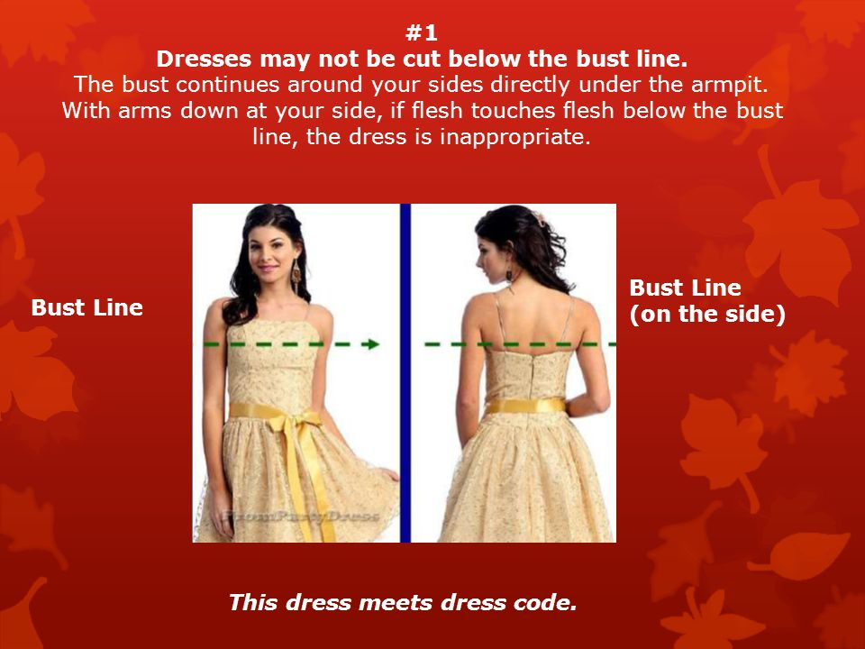 Dresses may not be cut below the bust line.
