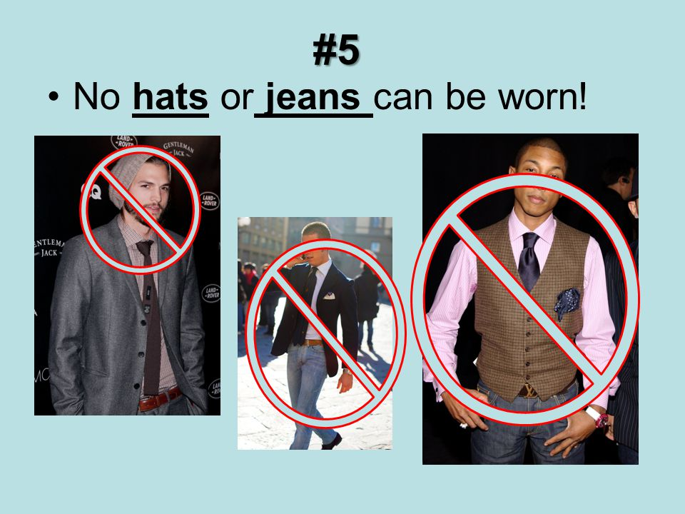 #5 No hats or jeans can be worn!