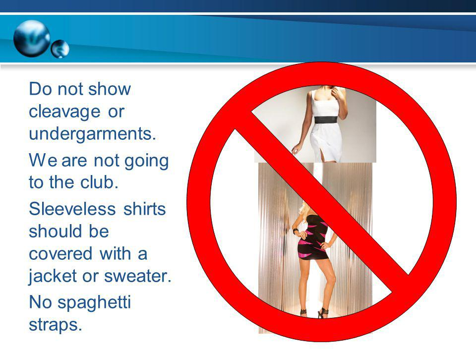 Do not show cleavage or undergarments.