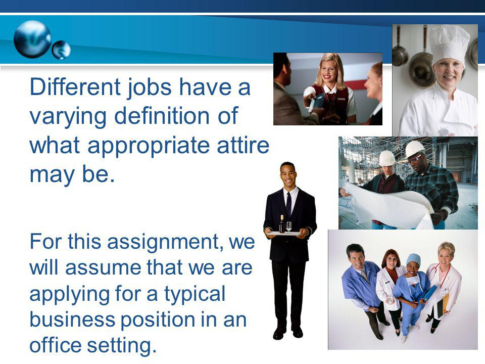 Different jobs have a varying definition of what appropriate attire may be.
