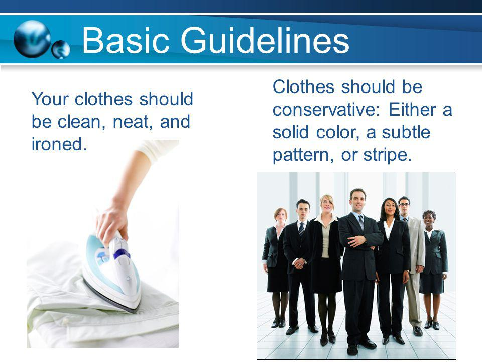 Basic Guidelines Clothes should be conservative: Either a solid color, a subtle pattern, or stripe.