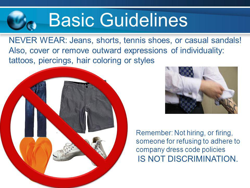 Basic Guidelines NEVER WEAR: Jeans, shorts, tennis shoes, or casual sandals!