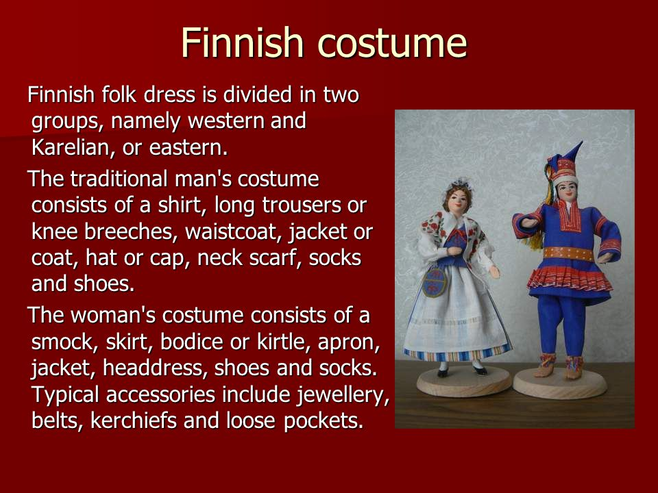 Finnish costume Finnish folk dress is divided in two groups, namely western and Karelian, or eastern.