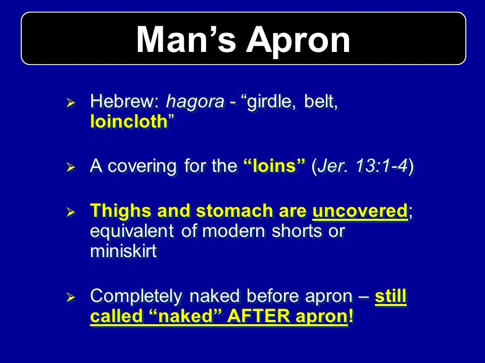 Man's Apron Hebrew: hagora - girdle, belt, loincloth