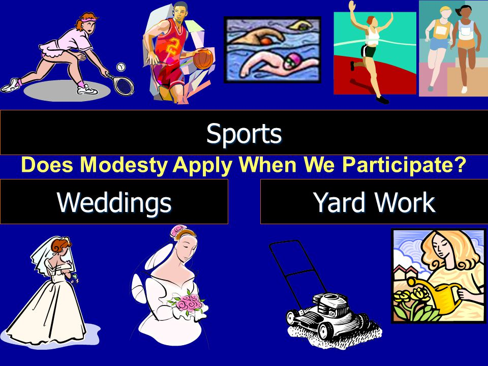 Sports Does Modesty Apply When We Participate Weddings Yard Work