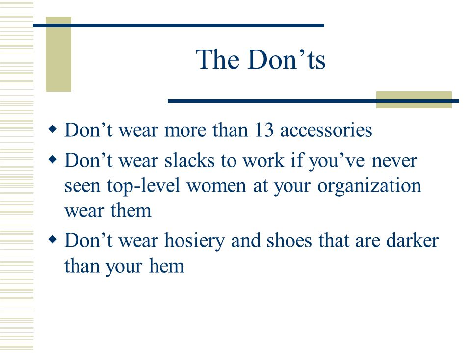 The Don'ts Don't wear more than 13 accessories
